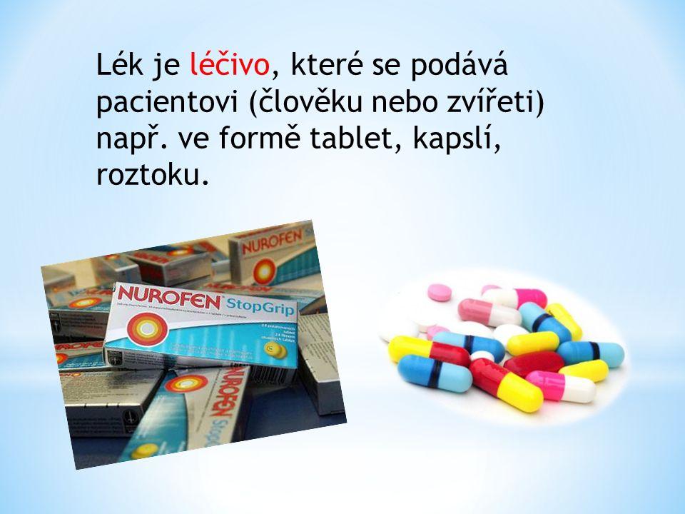 Lék je léčivo, které se podává pacientovi (člověku nebo zvířeti) např. ve formě tablet, kapslí, roztoku.