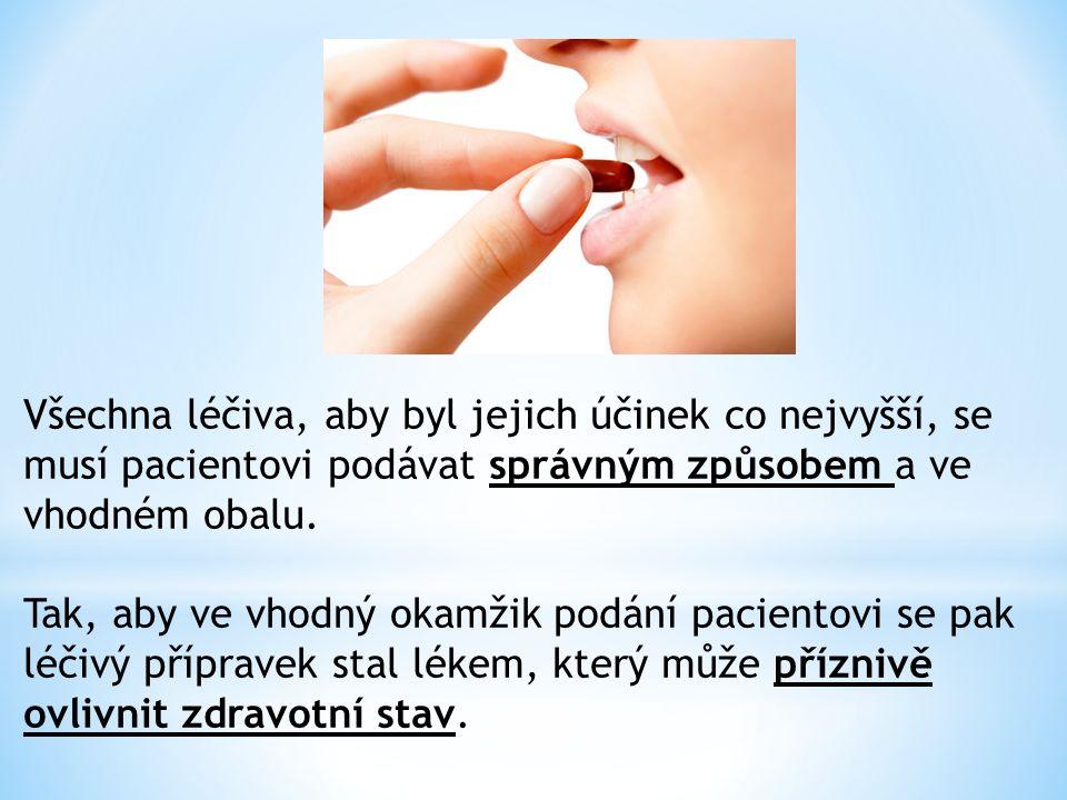 Všechna léčiva, aby byl jejich účinek co nejvyšší, se musí pacientovi podávat správným způsobem a ve vhodném obalu. Tak, aby ve vhodný okamžik podání