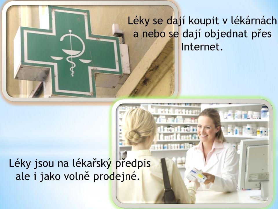 Léky se dají koupit v lékárnách a nebo se dají objednat přes Internet. Léky jsou na lékařský předpis ale i jako volně prodejné.