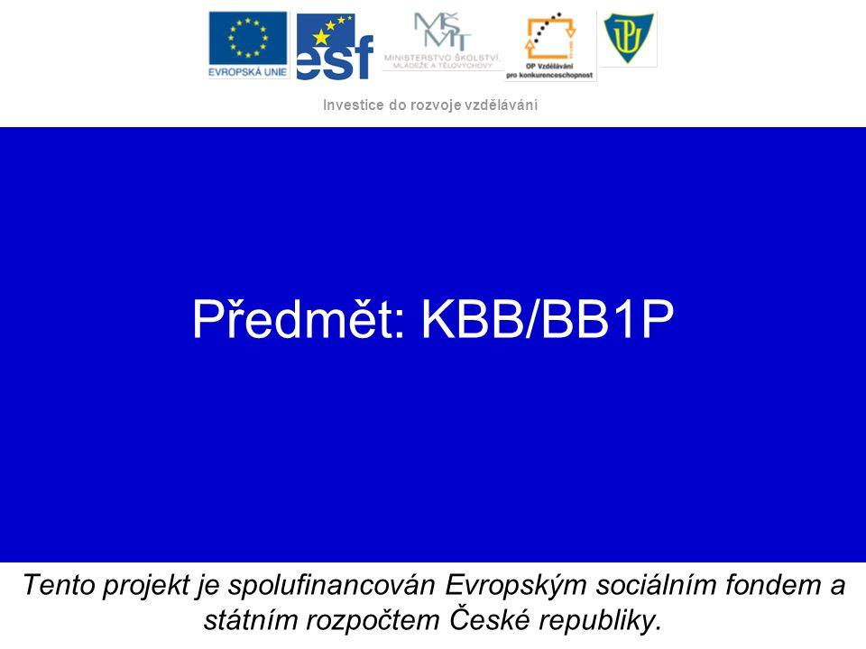 Investice do rozvoje vzdělávání Předmět: KBB/BB1P Tento projekt je spolufinancován Evropským sociálním fondem a státním rozpočtem České republiky.
