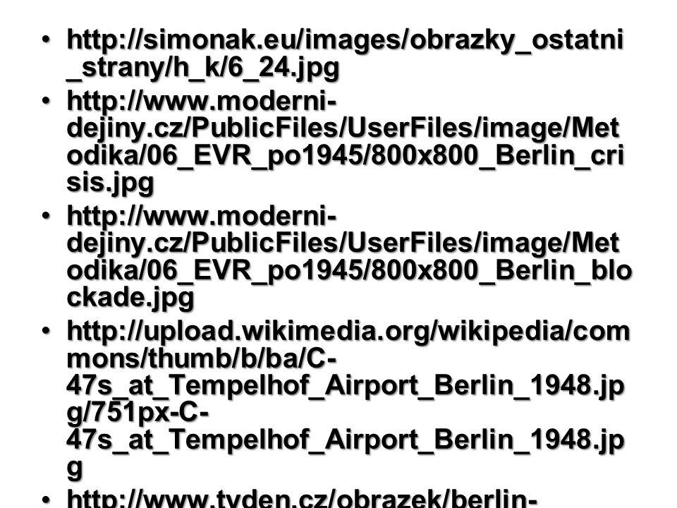 http://simonak.eu/images/obrazky_ostatni _strany/h_k/6_24.jpghttp://simonak.eu/images/obrazky_ostatni _strany/h_k/6_24.jpg http://www.moderni- dejiny.cz/PublicFiles/UserFiles/image/Met odika/06_EVR_po1945/800x800_Berlin_cri sis.jpghttp://www.moderni- dejiny.cz/PublicFiles/UserFiles/image/Met odika/06_EVR_po1945/800x800_Berlin_cri sis.jpg http://www.moderni- dejiny.cz/PublicFiles/UserFiles/image/Met odika/06_EVR_po1945/800x800_Berlin_blo ckade.jpghttp://www.moderni- dejiny.cz/PublicFiles/UserFiles/image/Met odika/06_EVR_po1945/800x800_Berlin_blo ckade.jpg http://upload.wikimedia.org/wikipedia/com mons/thumb/b/ba/C- 47s_at_Tempelhof_Airport_Berlin_1948.jp g/751px-C- 47s_at_Tempelhof_Airport_Berlin_1948.jp ghttp://upload.wikimedia.org/wikipedia/com mons/thumb/b/ba/C- 47s_at_Tempelhof_Airport_Berlin_1948.jp g/751px-C- 47s_at_Tempelhof_Airport_Berlin_1948.jp g http://www.tyden.cz/obrazek/berlin- 485fa5aab3158.pnghttp://www.tyden.cz/obrazek/berlin- 485fa5aab3158.png