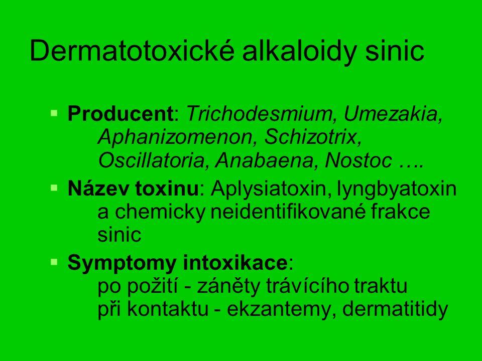 Dermatotoxické alkaloidy sinic   Producent: Trichodesmium, Umezakia, Aphanizomenon, Schizotrix, Oscillatoria, Anabaena, Nostoc ….