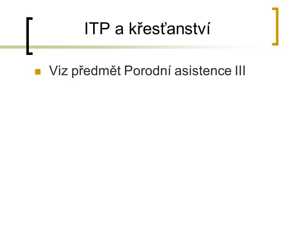 ITP a křesťanství Viz předmět Porodní asistence III