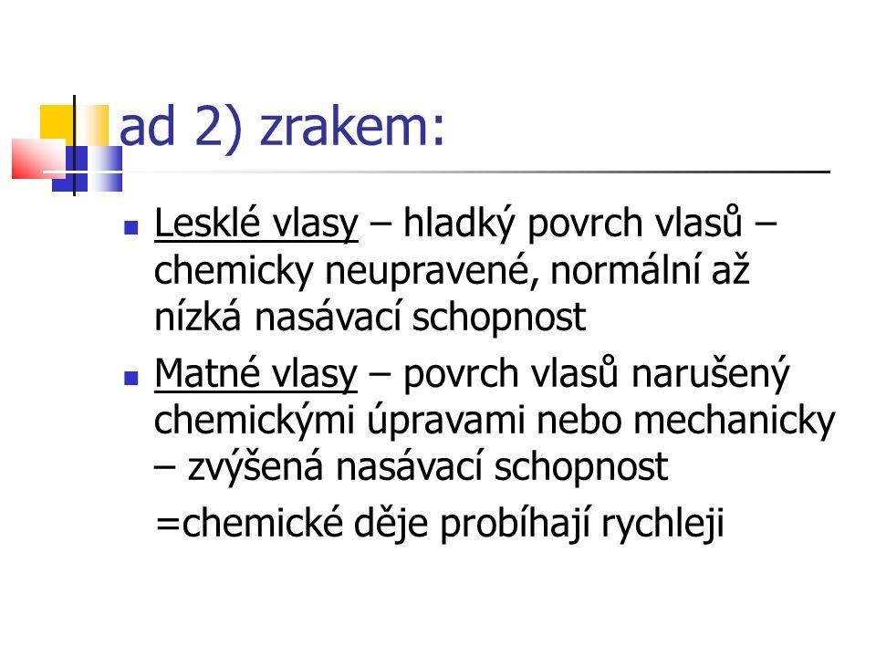 ad 3) dotazem: Získané informace od zákaznice o předchozích úpravách vlasů