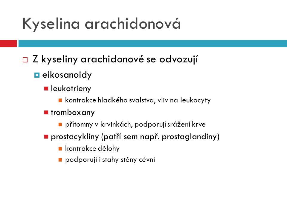 Kyselina arachidonová  Z kyseliny arachidonové se odvozují  eikosanoidy leukotrieny kontrakce hladkého svalstva, vliv na leukocyty tromboxany přítom