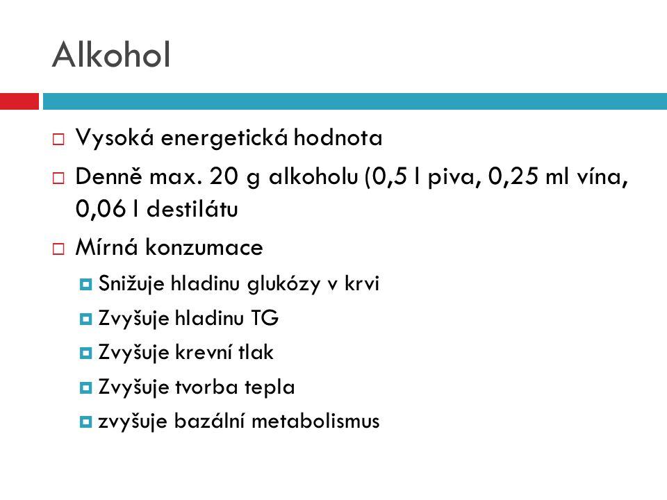 Alkohol  Vysoká energetická hodnota  Denně max. 20 g alkoholu (0,5 l piva, 0,25 ml vína, 0,06 l destilátu  Mírná konzumace  Snižuje hladinu glukóz
