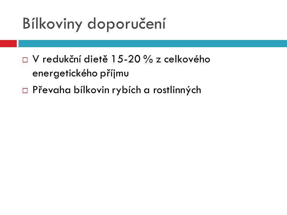 Bílkoviny doporučení  V redukční dietě 15-20 % z celkového energetického příjmu  Převaha bílkovin rybích a rostlinných