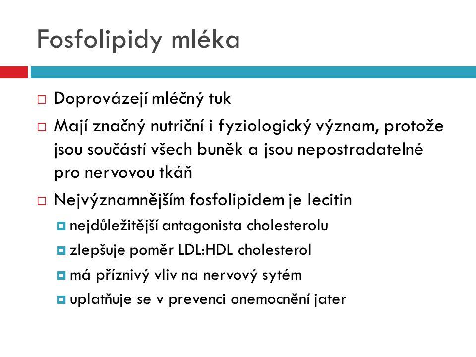 Fosfolipidy mléka  Doprovázejí mléčný tuk  Mají značný nutriční i fyziologický význam, protože jsou součástí všech buněk a jsou nepostradatelné pro