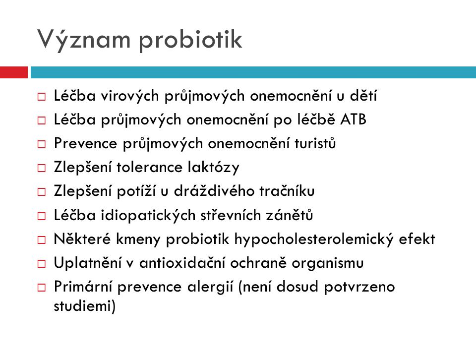 Význam probiotik  Léčba virových průjmových onemocnění u dětí  Léčba průjmových onemocnění po léčbě ATB  Prevence průjmových onemocnění turistů  Z