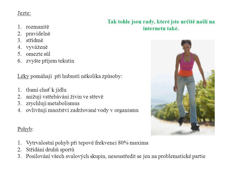 Jezte: 1.rozmanitě 2.pravidelně 3.střídmě 4.vyváženě 5.omezte sůl 6.zvyšte příjem tekutin Tak tohle jsou rady, které jste určitě našli na internetu ta