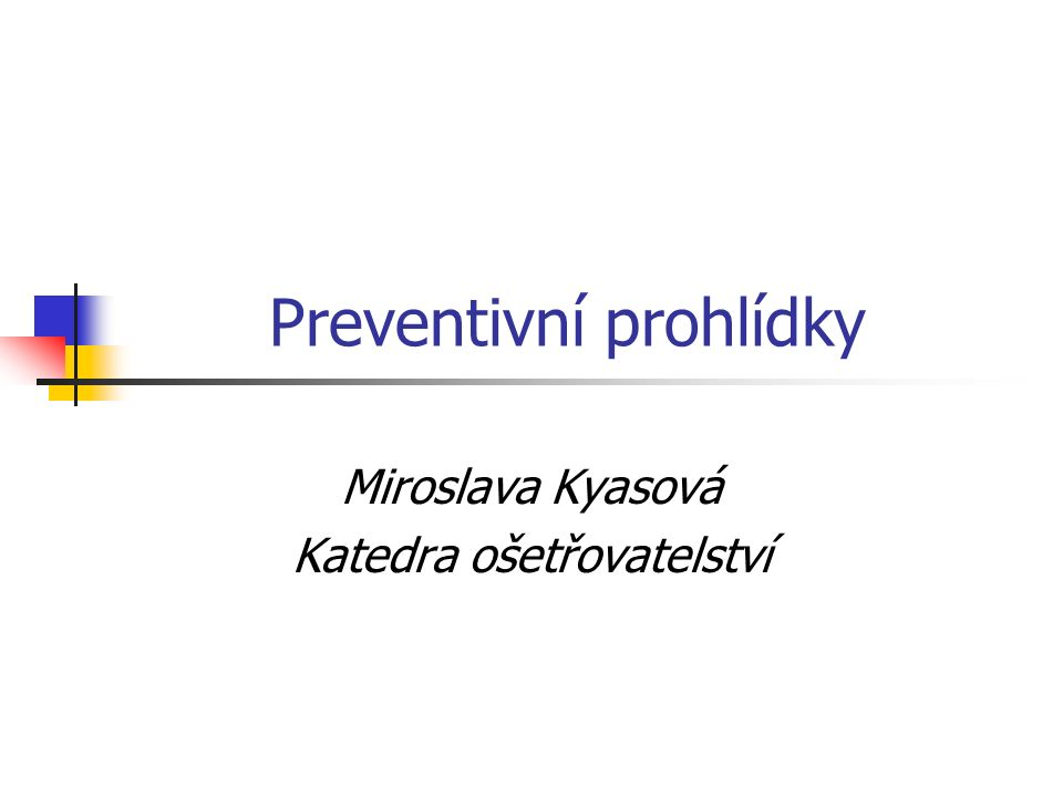 Preventivní prohlídky Miroslava Kyasová Katedra ošetřovatelství