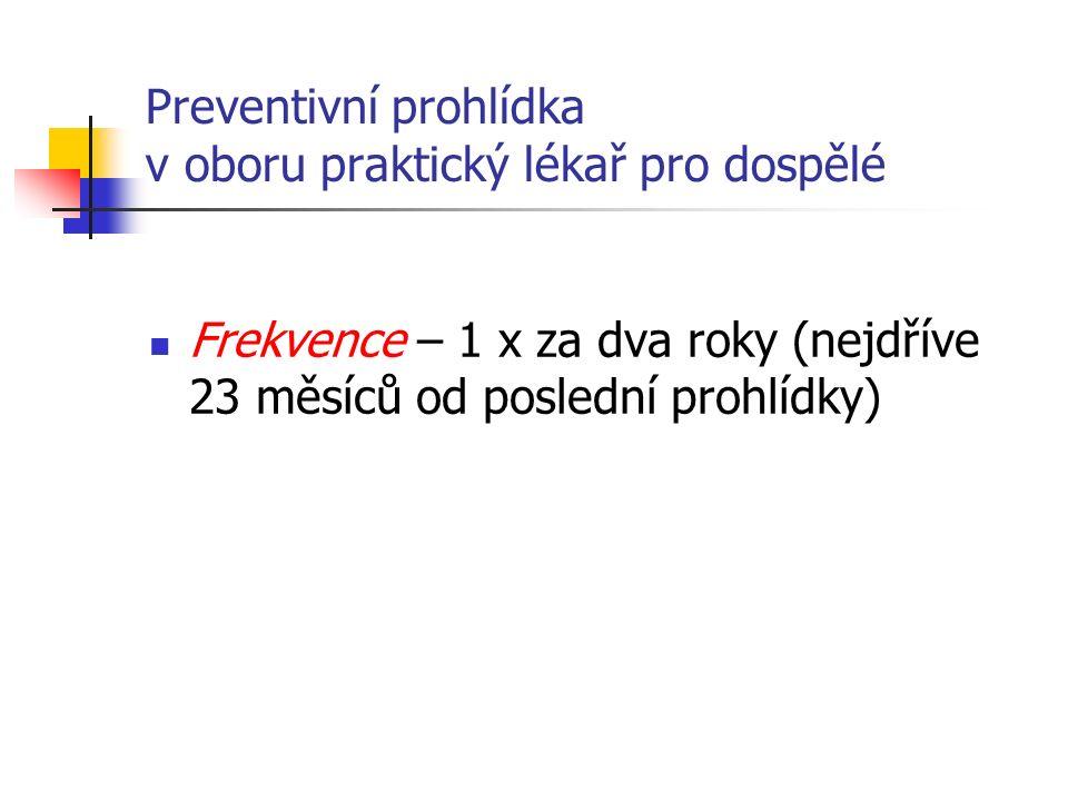 Preventivní prohlídka v oboru praktický lékař pro dospělé Frekvence – 1 x za dva roky (nejdříve 23 měsíců od poslední prohlídky)