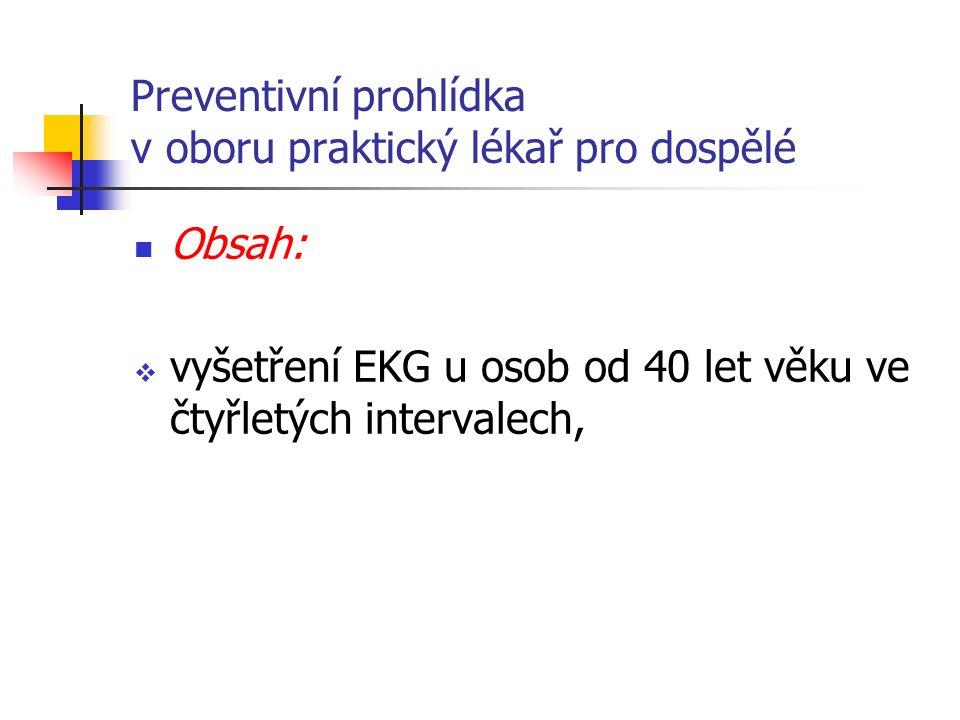 Preventivní prohlídka v oboru praktický lékař pro dospělé Obsah:  vyšetření EKG u osob od 40 let věku ve čtyřletých intervalech,