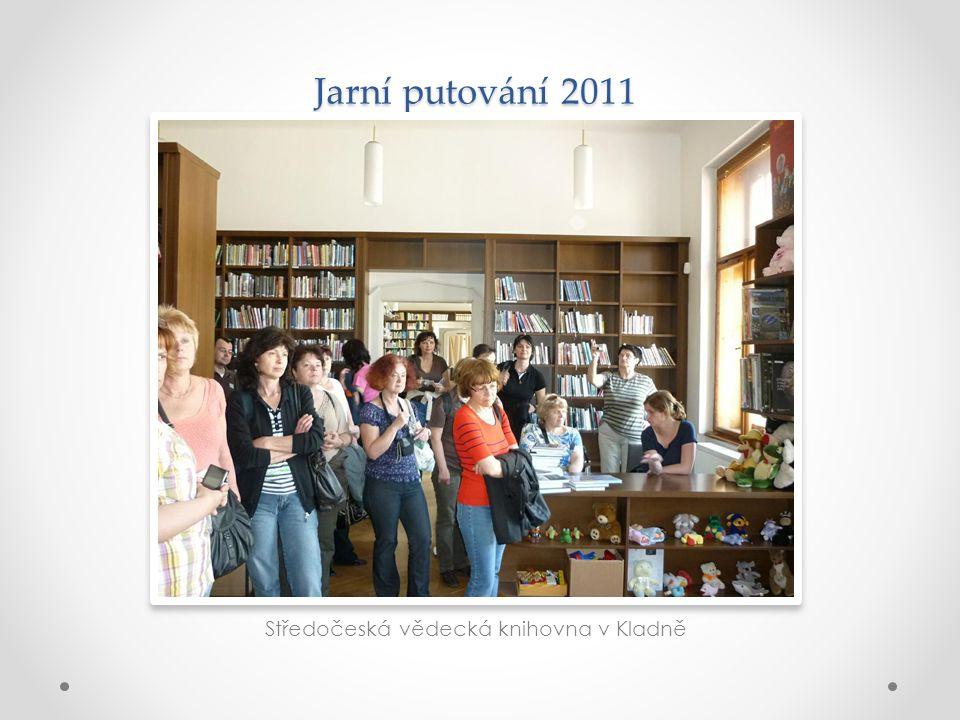Jarní putování 2011 Středočeská vědecká knihovna v Kladně