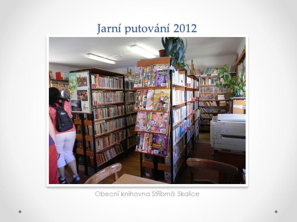 Jarní putování 2012 Obecní knihovna Stříbrná Skalice