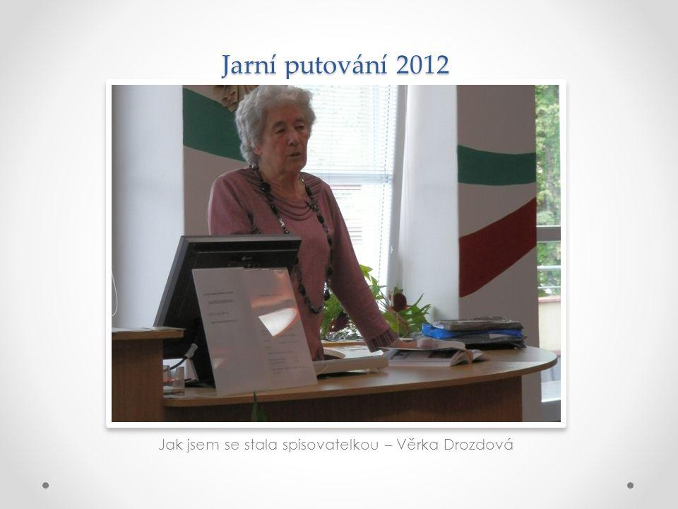Jarní putování 2012 Jak jsem se stala spisovatelkou – Věrka Drozdová