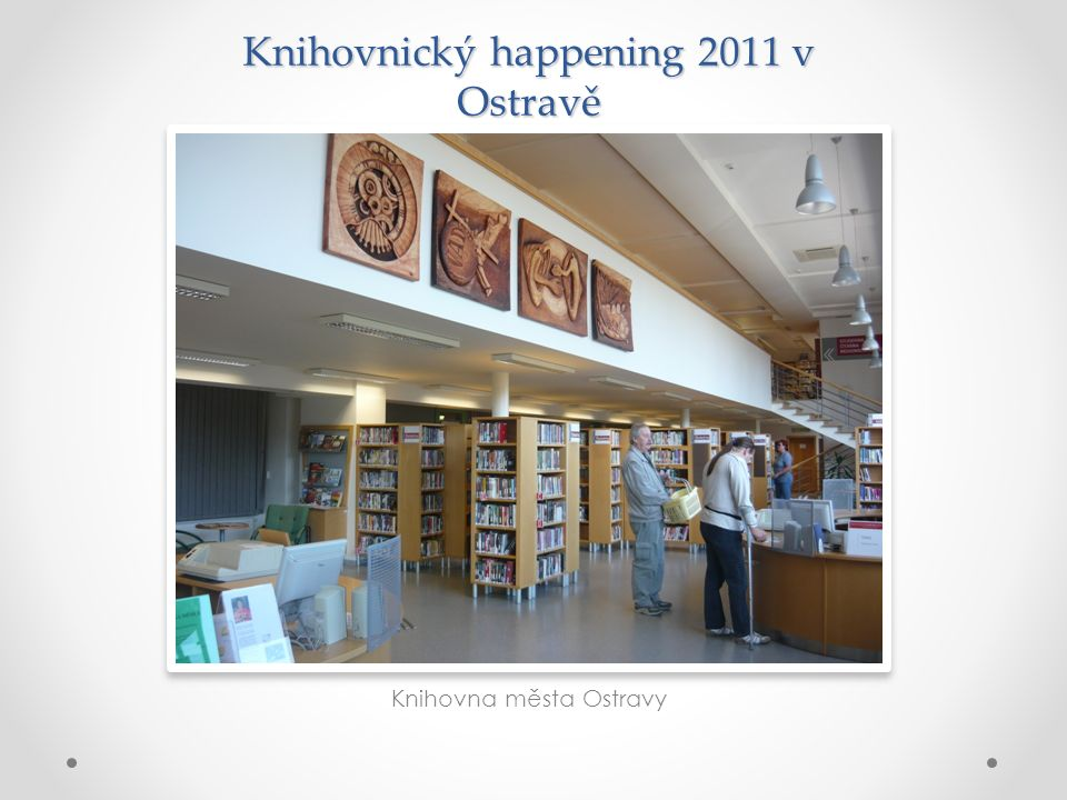Knihovnický happening 2011 v Ostravě Knihovna města Ostravy