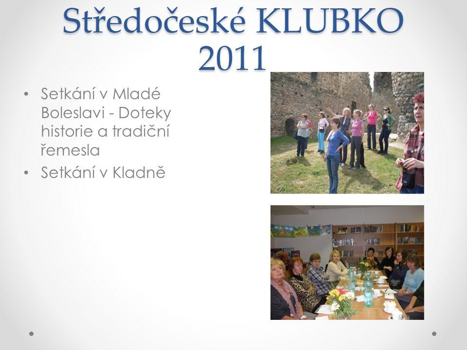 Středočeské KLUBKO 2011 Setkání v Mladé Boleslavi - Doteky historie a tradiční řemesla Setkání v Kladně
