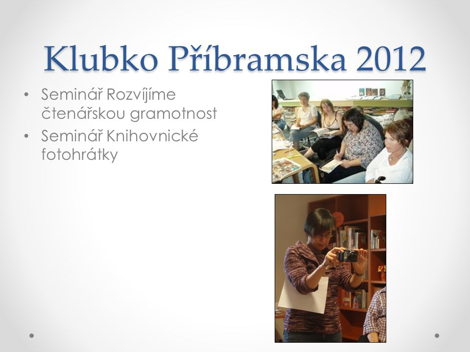 Klubko Příbramska 2012 Seminář Rozvíjíme čtenářskou gramotnost Seminář Knihovnické fotohrátky