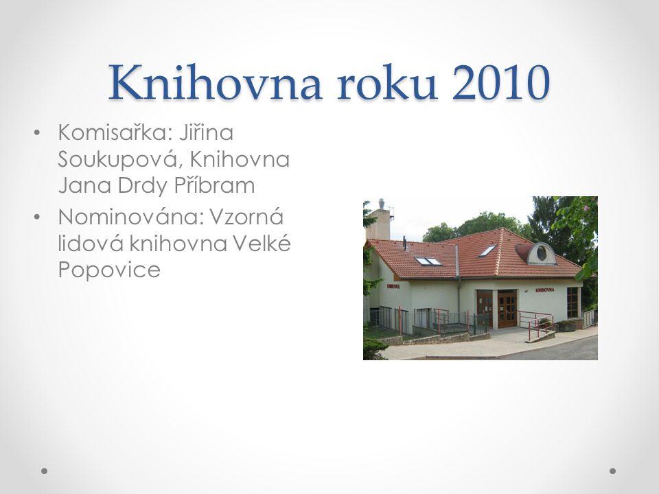 Knihovna roku 2010 Komisařka: Jiřina Soukupová, Knihovna Jana Drdy Příbram Nominována: Vzorná lidová knihovna Velké Popovice