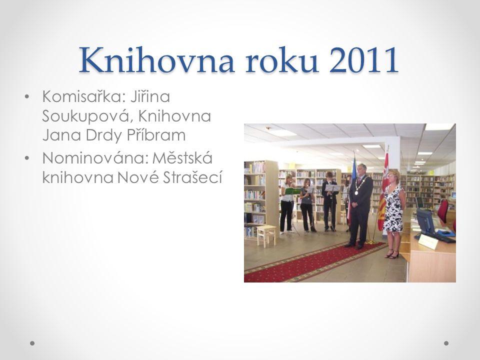 Knihovna roku 2011 Komisařka: Jiřina Soukupová, Knihovna Jana Drdy Příbram Nominována: Městská knihovna Nové Strašecí