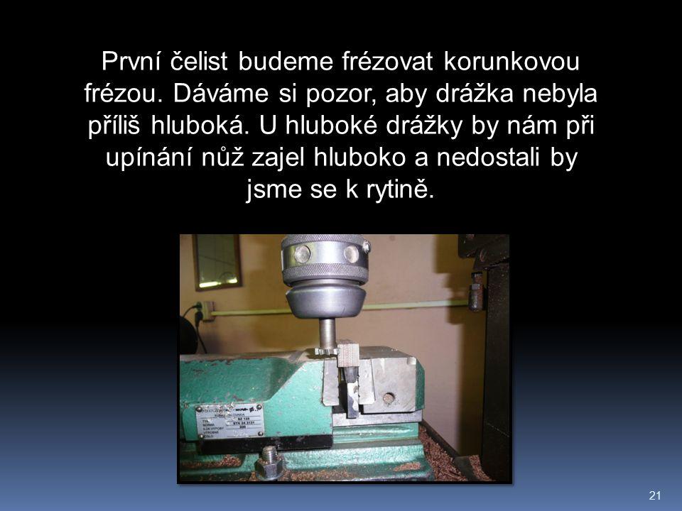 21 První čelist budeme frézovat korunkovou frézou.