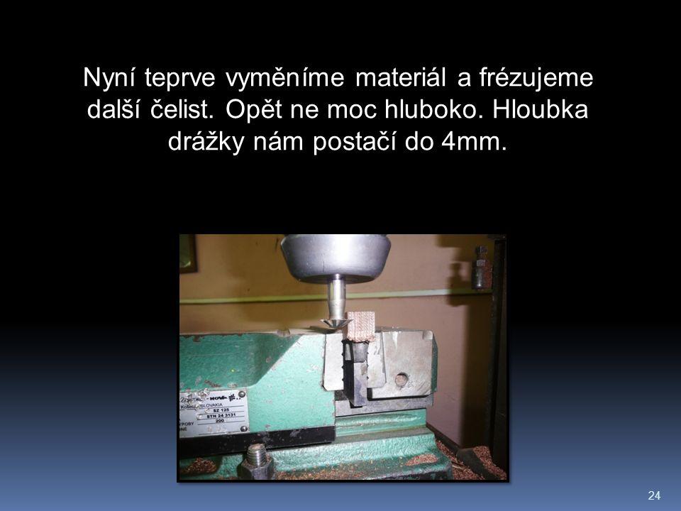 24 Nyní teprve vyměníme materiál a frézujeme další čelist.