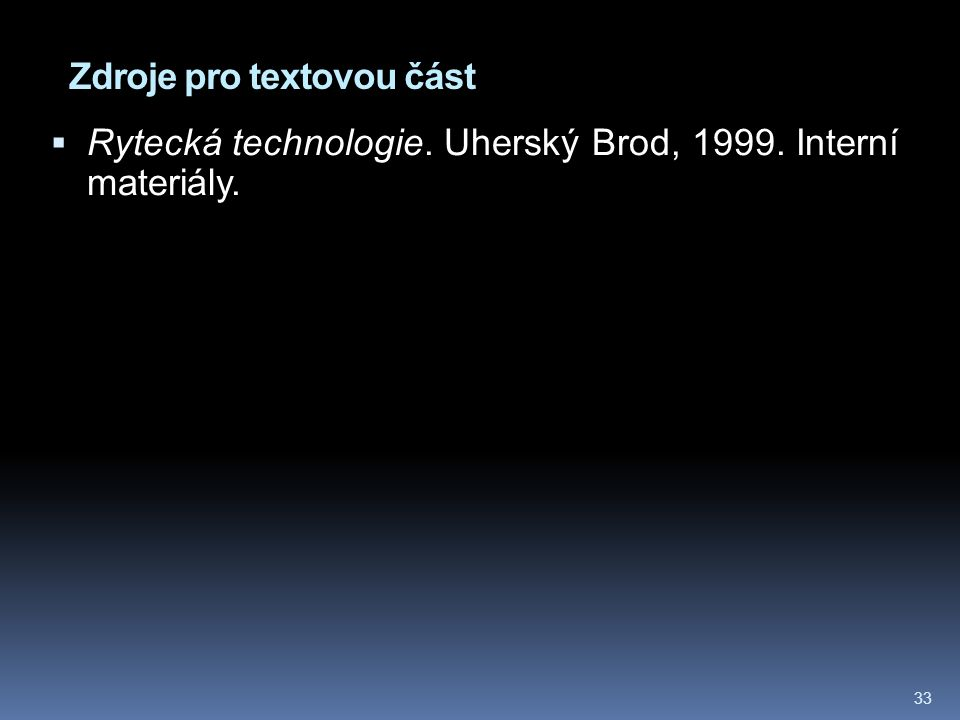 Zdroje pro textovou část  Rytecká technologie. Uherský Brod, 1999. Interní materiály. 33