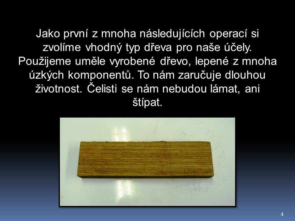 4 Jako první z mnoha následujících operací si zvolíme vhodný typ dřeva pro naše účely.