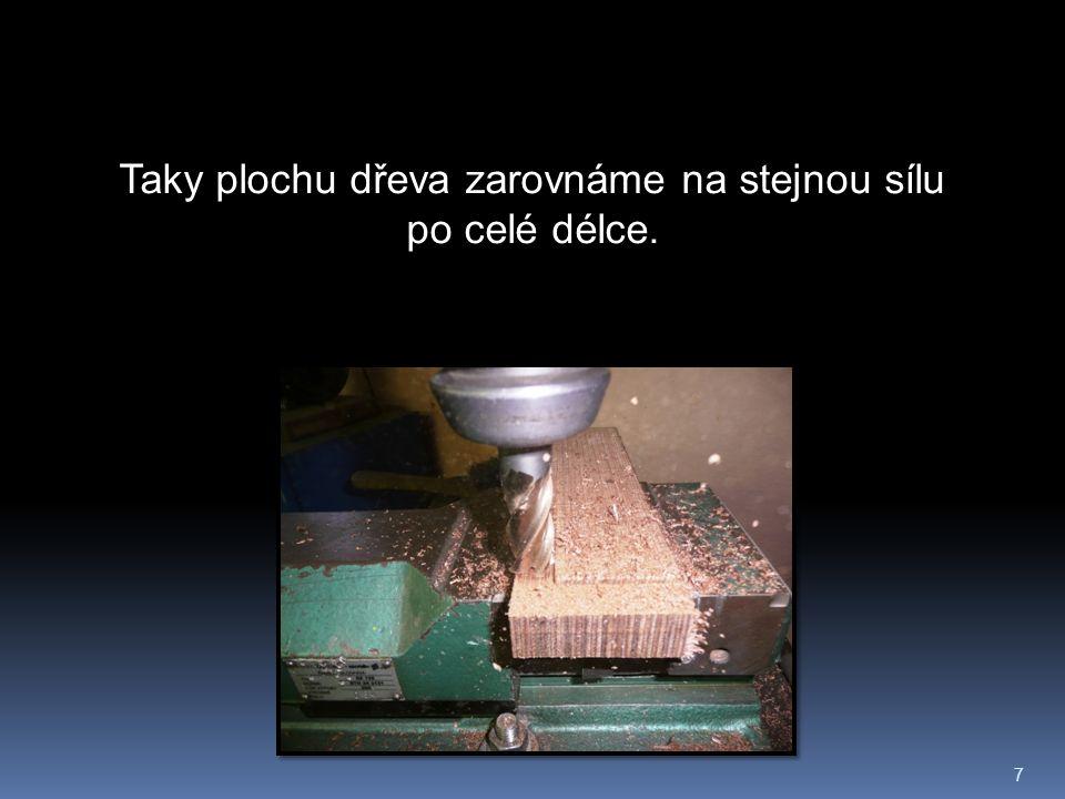 8 Nyní, když máme dřevo zarovnané, použijeme pilku na jeho dělení.