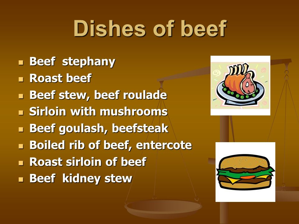 Dishes of beef Beef stephany Beef stephany Roast beef Roast beef Beef stew, beef roulade Beef stew, beef roulade Sirloin with mushrooms Sirloin with m