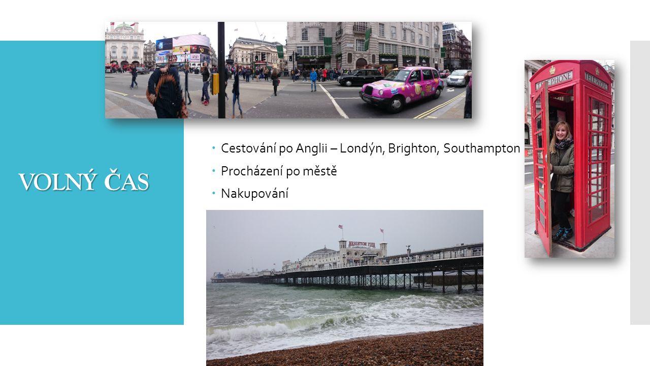 VOLNÝ Č AS  Cestování po Anglii – Londýn, Brighton, Southampton  Procházení po městě  Nakupování