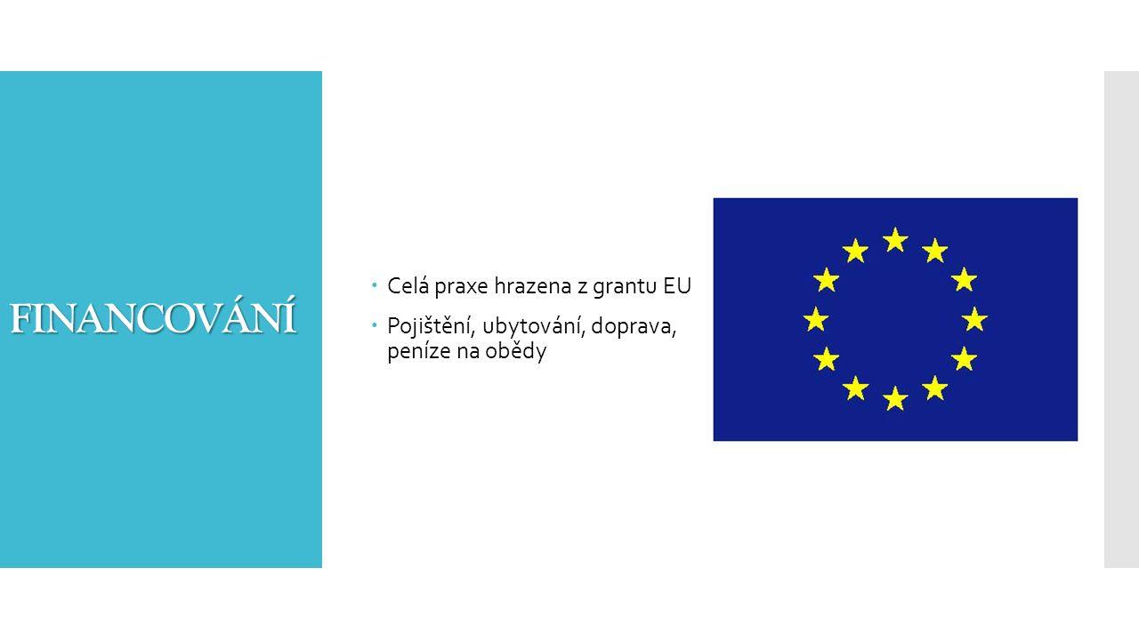 FINANCOVÁNÍ  Celá praxe hrazena z grantu EU  Pojištění, ubytování, doprava, peníze na obědy