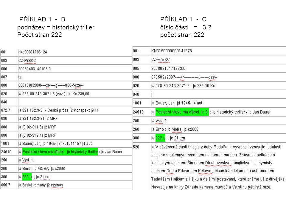 PŘÍKLAD 1 - B PŘÍKLAD 1 - C podnázev = historický triller číslo části = 3 ? Počet stran 222 počet stran 222