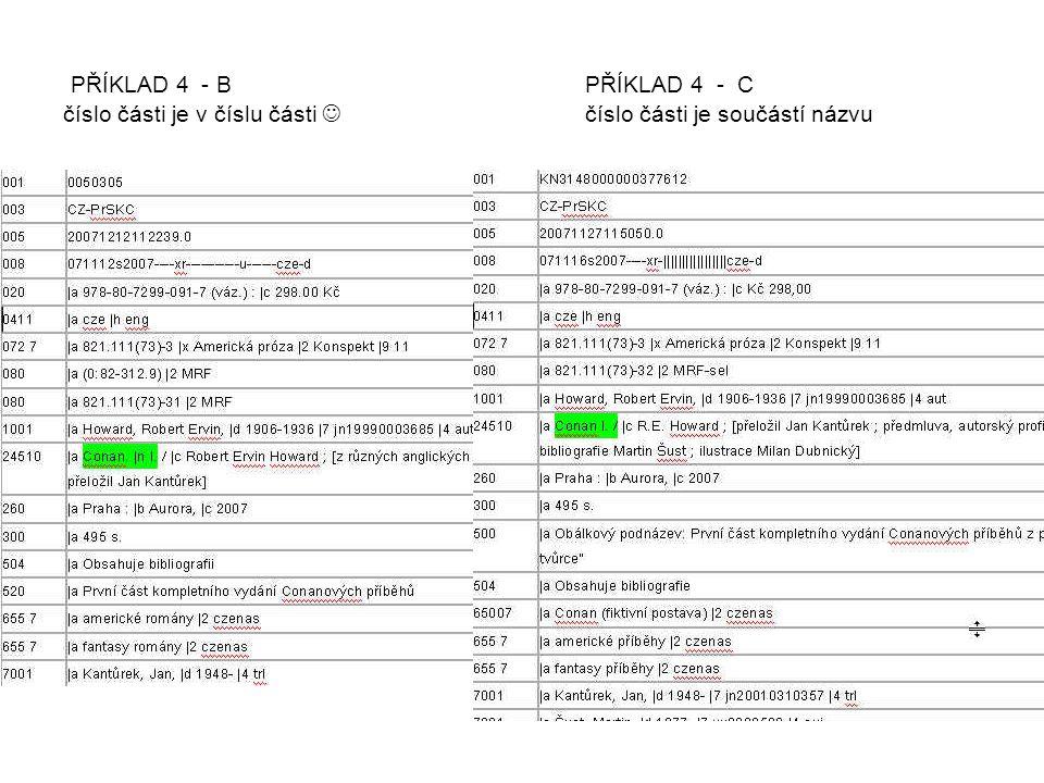 PŘÍKLAD 4 - B PŘÍKLAD 4 - C číslo části je v číslu části číslo části je součástí názvu