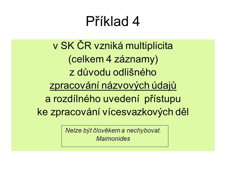 Příklad 4 v SK ČR vzniká multiplicita (celkem 4 záznamy) z důvodu odlišného zpracování názvových údajů a rozdílného uvedení přístupu ke zpracování víc