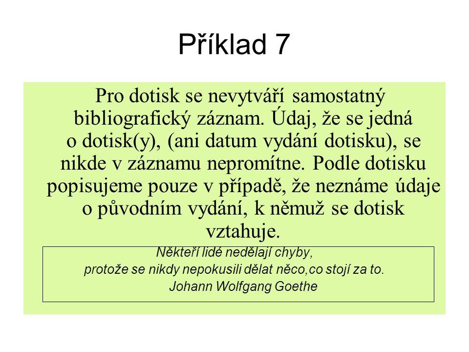 Příklad 7 Pro dotisk se nevytváří samostatný bibliografický záznam.