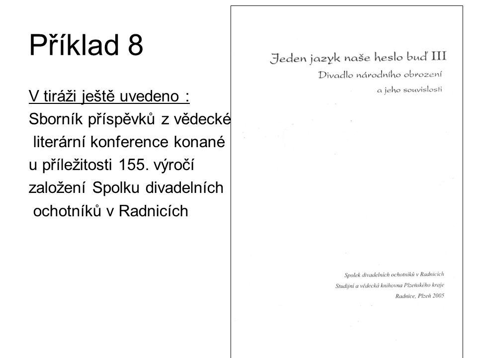 Příklad 8 V tiráži ještě uvedeno : Sborník příspěvků z vědecké literární konference konané u příležitosti 155.