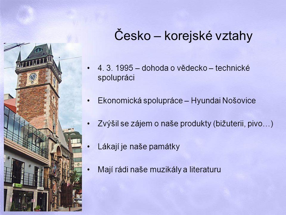 Česko – korejské vztahy 4. 3. 1995 – dohoda o vědecko – technické spolupráci Ekonomická spolupráce – Hyundai Nošovice Zvýšil se zájem o naše produkty