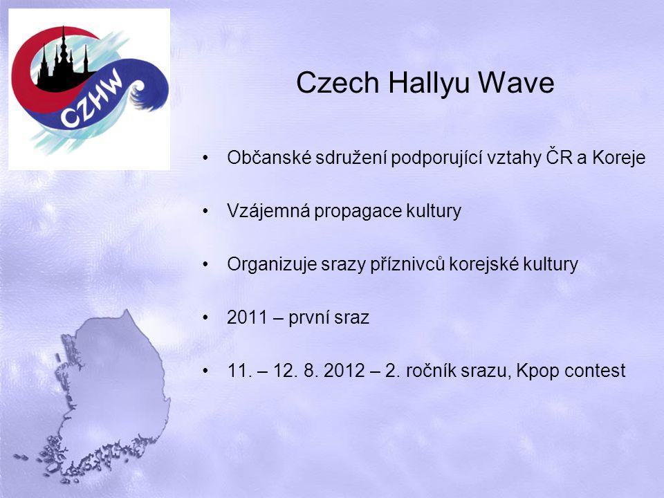 Czech Hallyu Wave Občanské sdružení podporující vztahy ČR a Koreje Vzájemná propagace kultury Organizuje srazy příznivců korejské kultury 2011 – první sraz 11.