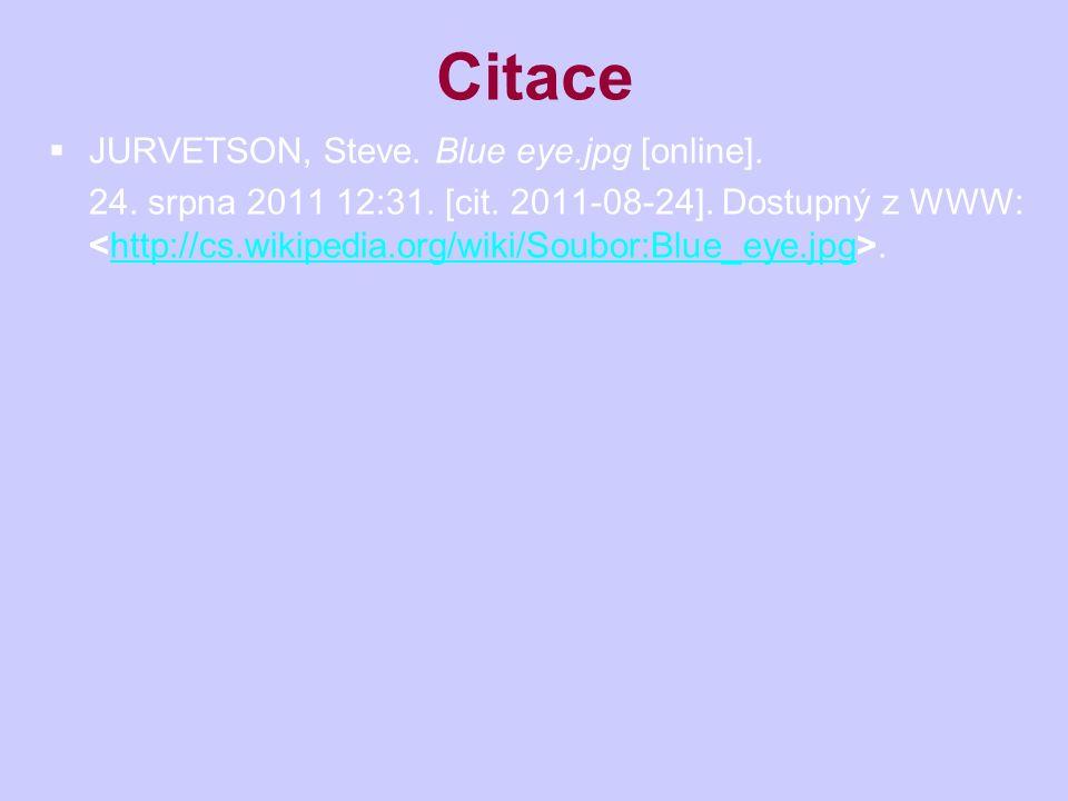 Citace  JURVETSON, Steve. Blue eye.jpg [online]. 24. srpna 2011 12:31. [cit. 2011-08-24]. Dostupný z WWW:.http://cs.wikipedia.org/wiki/Soubor:Blue_ey