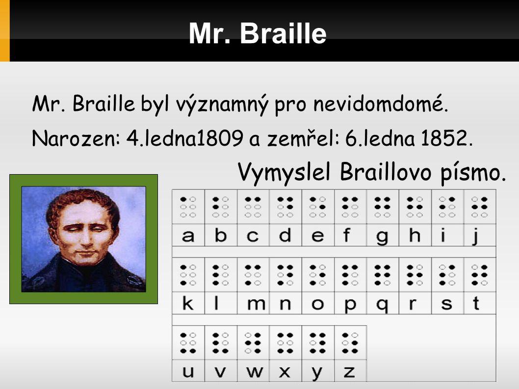 Mr.Braille Mr. Braille byl významný pro nevidomdomé.