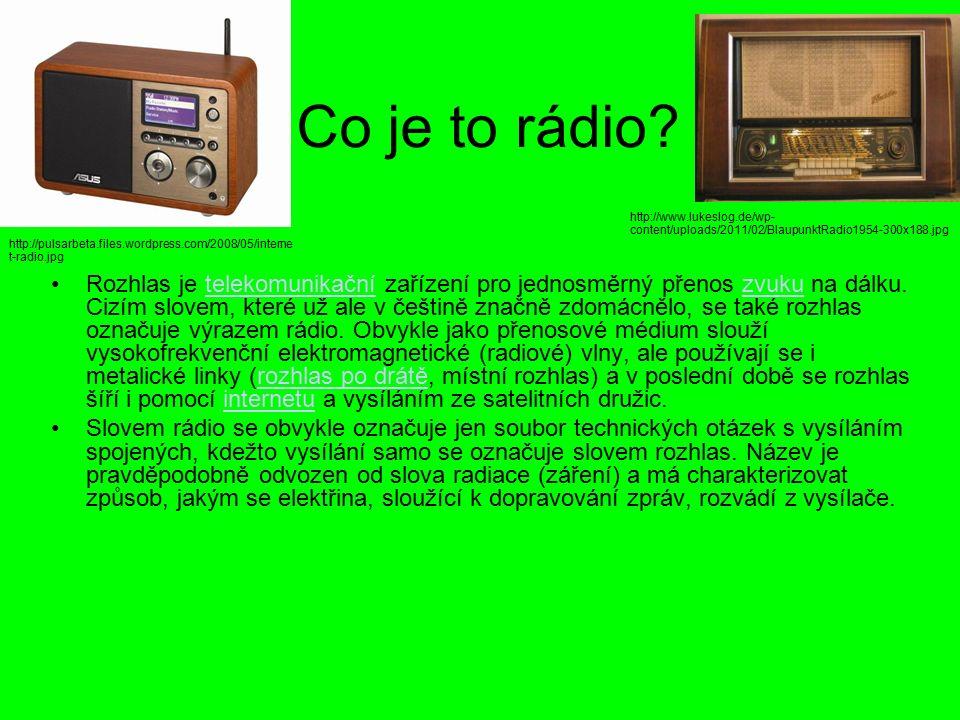 Co je to rádio.Rozhlas je telekomunikační zařízení pro jednosměrný přenos zvuku na dálku.