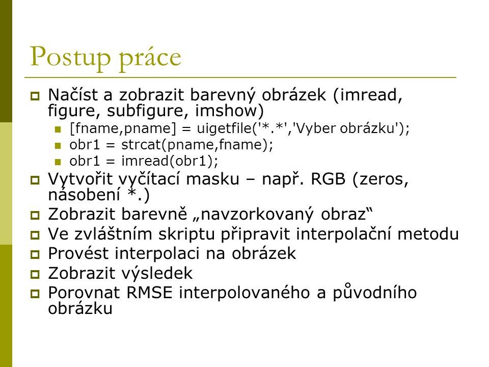 Postup práce  Načíst a zobrazit barevný obrázek (imread, figure, subfigure, imshow) [fname,pname] = uigetfile( *.* , Vyber obrázku ); obr1 = strcat(pname,fname); obr1 = imread(obr1);  Vytvořit vyčítací masku – např.