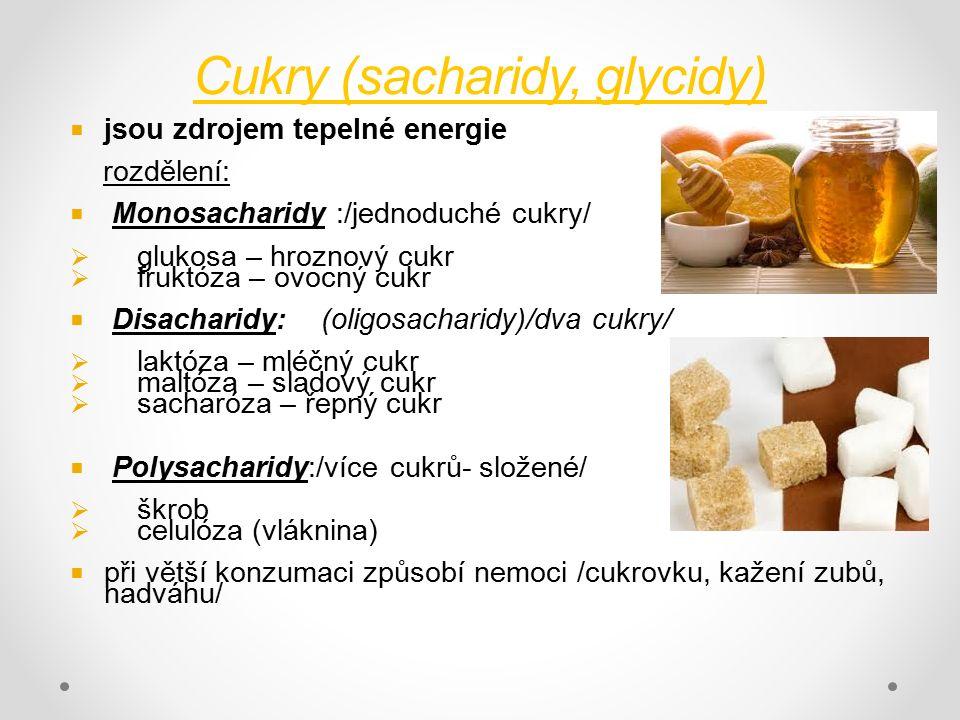 Cukry (sacharidy, glycidy)  jsou zdrojem tepelné energie rozdělení:  Monosacharidy :/jednoduché cukry/  glukosa – hroznový cukr  fruktóza – ovocný