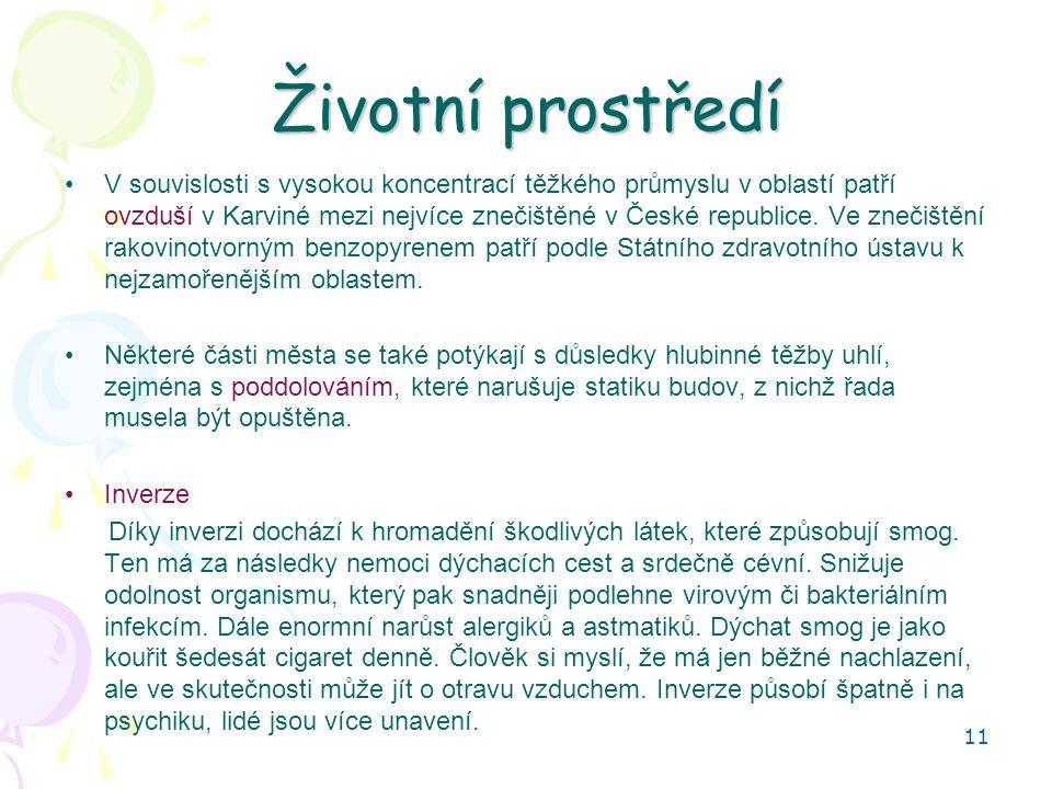 11 Životní prostředí V souvislosti s vysokou koncentrací těžkého průmyslu v oblastí patří ovzduší v Karviné mezi nejvíce znečištěné v České republice.