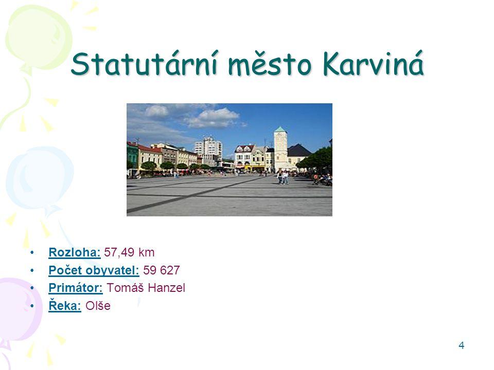 4 Statutární město Karviná Rozloha: 57,49 km Počet obyvatel: 59 627 Primátor: Tomáš Hanzel Řeka: Olše