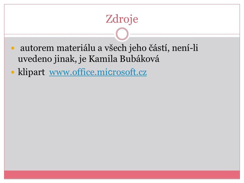 Zdroje autorem materiálu a všech jeho částí, není-li uvedeno jinak, je Kamila Bubáková klipart www.office.mi c rosoft.czwww.office.mi c rosoft.cz