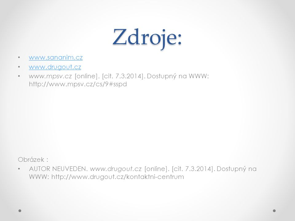 Zdroje: www.sananim.cz www.drugout.cz www.mpsv.cz [online].