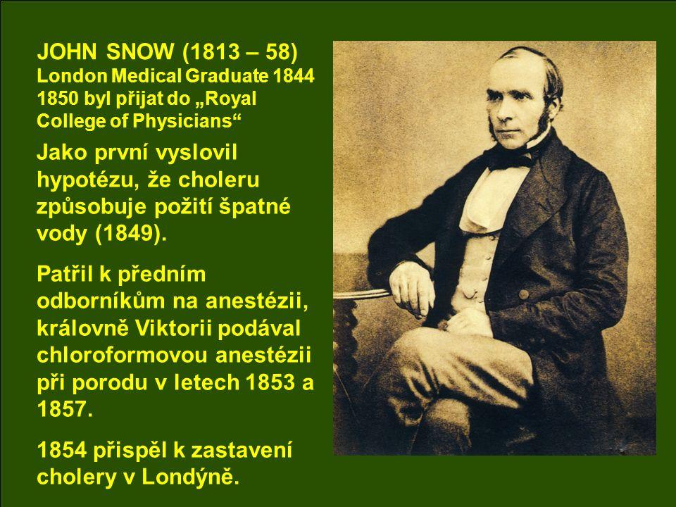 """JOHN SNOW (1813 – 58) London Medical Graduate 1844 1850 byl přijat do """"Royal College of Physicians Jako první vyslovil hypotézu, že choleru způsobuje požití špatné vody (1849)."""